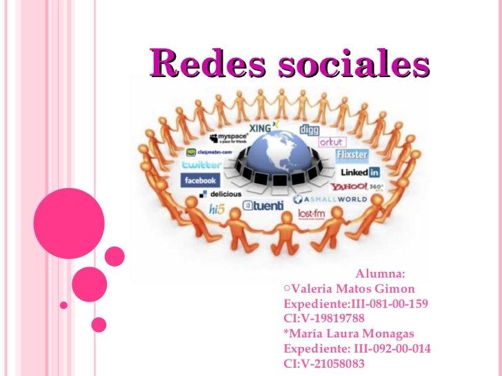 Redes sociales  <ul><li>Alumna: </li></ul><ul><li>Valeria Matos Gimon </li></ul><ul><li>Expediente:III-081-00-159 </li></u...