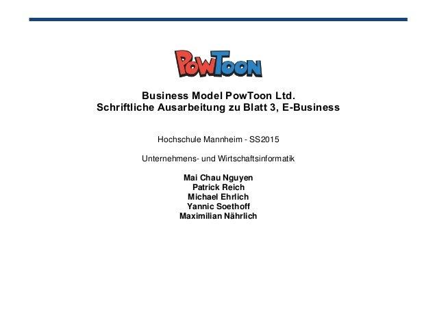 Business Model PowToon Ltd. Schriftliche Ausarbeitung zu Blatt 3, E-Business Hochschule Mannheim - SS2015 Unternehmens- un...