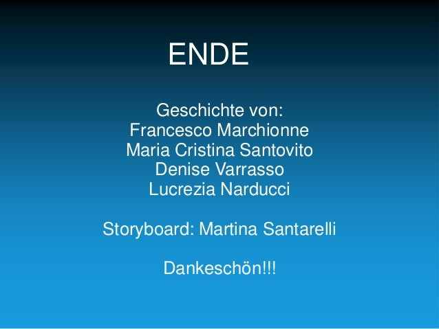 ENDE Geschichte von: Francesco Marchionne Maria Cristina Santovito Denise Varrasso Lucrezia Narducci Storyboard: Martina S...