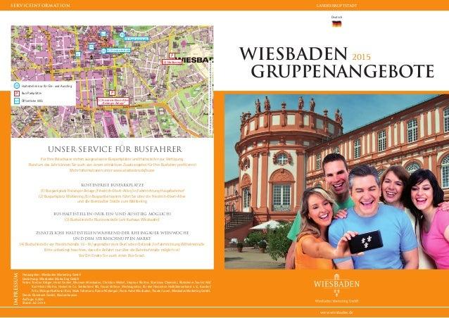 LANDESHAUPTSTADT www.wiesbaden.de Deutsch Wiesbaden 2015 Gruppenangebote Unser Service für busfahrer Für Ihre Reisebusse s...