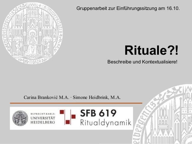 Gruppenarbeit zur Einführungssitzung am 16.10.  Rituale?! Beschreibe und Kontextualisiere!  Carina Branković M.A. · Simone...