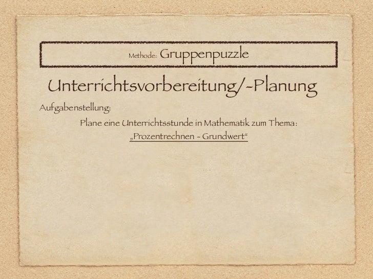 Methode:   Gruppenpuzzle Unterrichtsvorbereitung/-PlanungAufgabenstellung:         Plane eine Unterrichtsstunde in Mathema...
