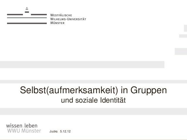 Selbst(aufmerksamkeit) in Gruppen             und soziale Identität      Jucks 5.12.12