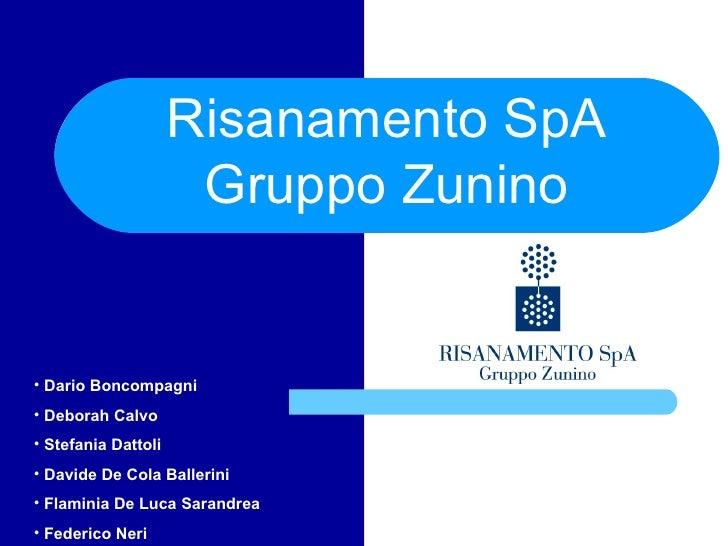 Risanamento SpA Gruppo Zunino <ul><li>Dario Boncompagni </li></ul><ul><li>Deborah Calvo </li></ul><ul><li>Stefania Dattoli...
