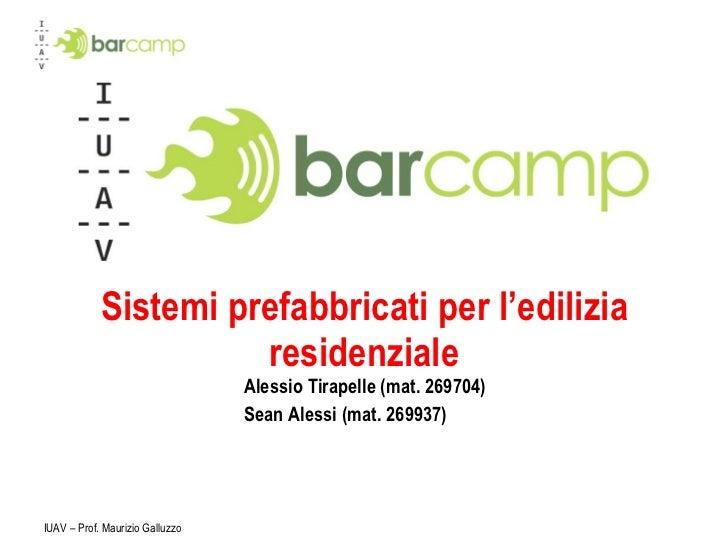 Alessio Tirapelle (mat. 269704) Sean Alessi (mat. 269937)  Sistemi prefabbricati per l'edilizia residenziale IUAV – Prof. ...