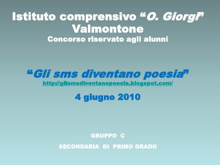 """Istituto comprensivo """"O. Giorgi""""            Valmontone       Concorso riservato agli alunni      """"Gli sms diventano poesia..."""