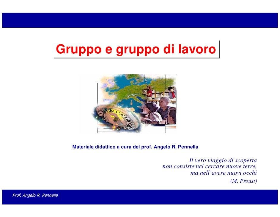 Gruppo e gruppo di lavoro                                Materiale didattico a cura del prof. Angelo R. Pennella          ...