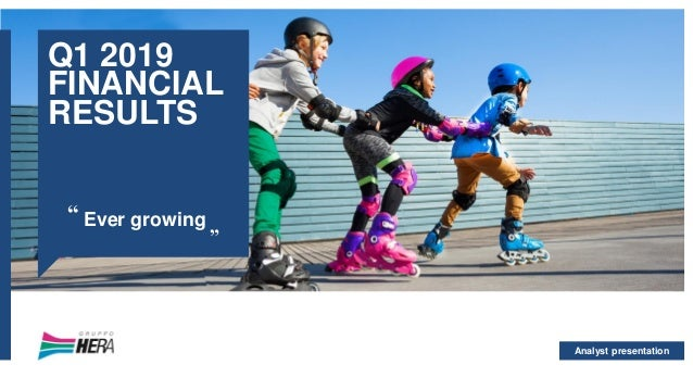 """Analyst presentation Q1 2019 FINANCIAL RESULTS Ever growing"""" """""""
