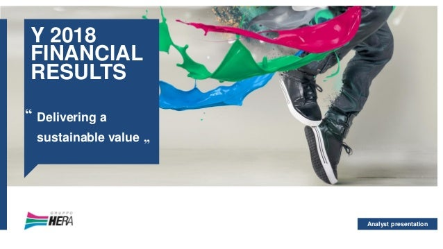 """Analyst presentation Y 2018 FINANCIAL RESULTS Delivering a sustainable value """" """""""
