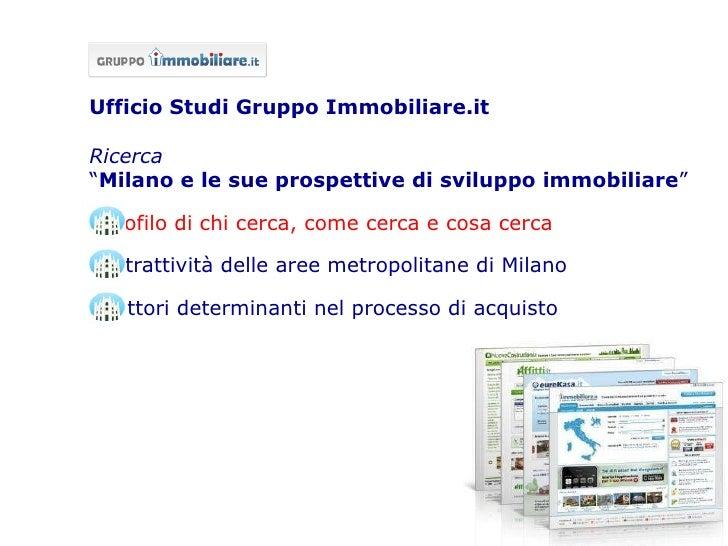 "<ul><li>Ufficio Studi Gruppo Immobiliare.it </li></ul><ul><li>Ricerca  </li></ul><ul><li>"" Milano e le sue prospettive di ..."