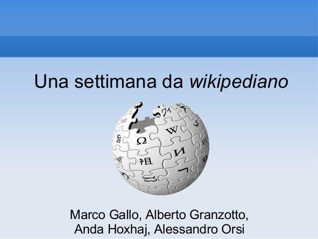 Una settimana da wikipediano Marco Gallo, Alberto Granzotto, Anda Hoxhaj, Alessandro Orsi