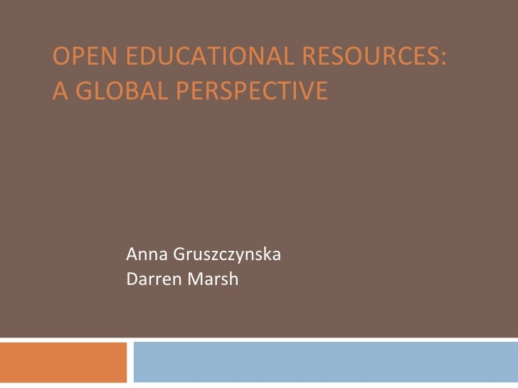OPEN EDUCATIONAL RESOURCES:  A GLOBAL PERSPECTIVE Anna Gruszczynska Darren Marsh