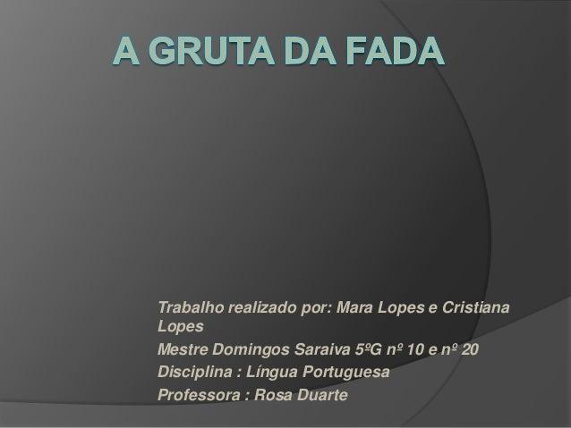 Trabalho realizado por: Mara Lopes e CristianaLopesMestre Domingos Saraiva 5ºG nº 10 e nº 20Disciplina : Língua Portuguesa...