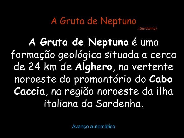 Avanço automático A Gruta de Neptuno  é uma formação geológica situada a cerca de 24 km de  Alghero , na vertente noroeste...