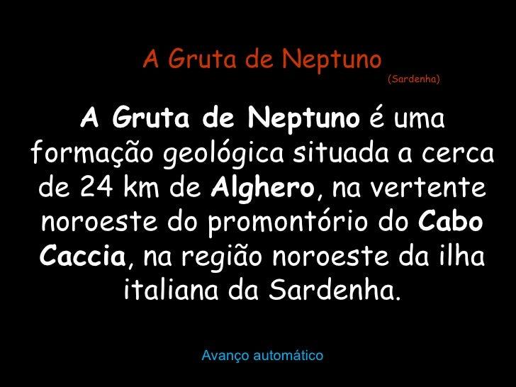 A Gruta de Neptuno                                (Sardenha)    A Gruta de Neptuno é umaformação geológica situada a cerca...
