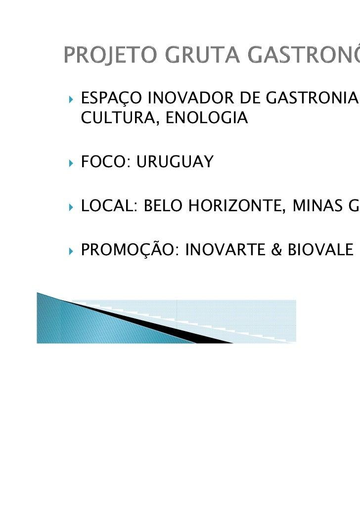 ESPAÇO INOVADOR DE GASTRONIA,CULTURA, ENOLOGIAFOCO: URUGUAYLOCAL: BELO HORIZONTE, MINAS GERAISPROMOÇÃO: INOVARTE & BIOVALE