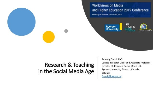 Research & Teaching in the Social Media Age Anatoliy Gruzd, PhD Canada Research Chair and Associate Professor Director of ...