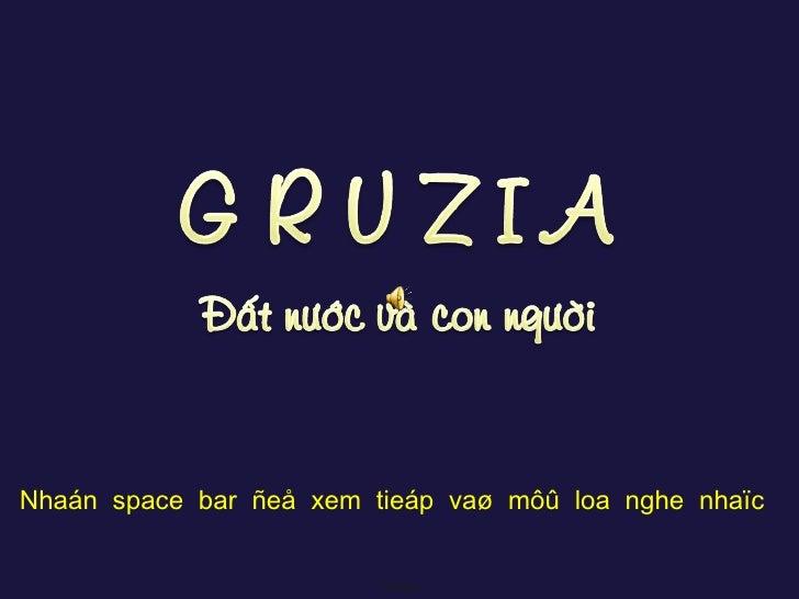 Gruzia Nhaán  space  bar  ñeå  xem  tieáp  vaø  môû  loa  nghe  nhaïc