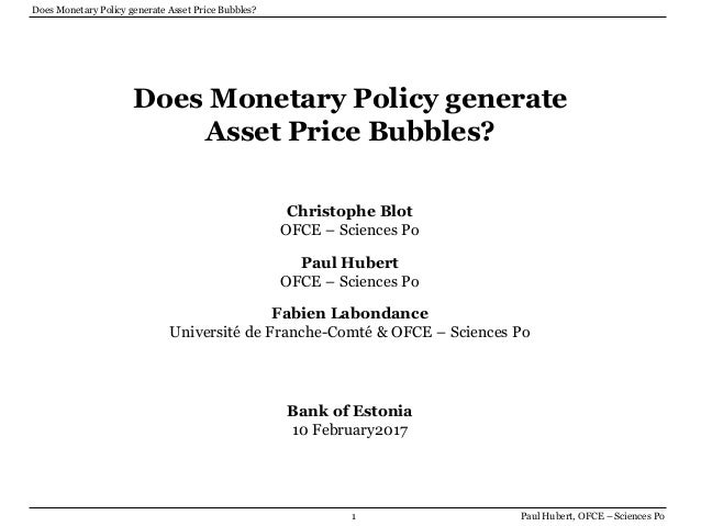 1 Does Monetary Policy generate Asset Price Bubbles? Paul Hubert, OFCE – Sciences Po Does Monetary Policy generate Asset P...