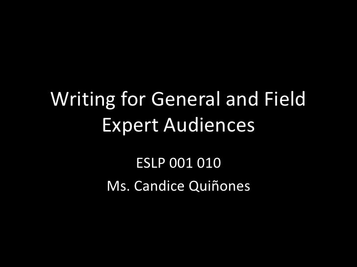 Writing for General and Field Expert Audiences<br />ESLP 001 010<br />Ms. Candice Quiñones<br />