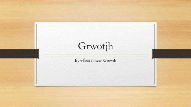 Grwotjh By which I mean Growth