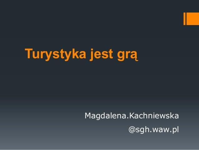Turystyka jest grą  Magdalena.Kachniewska  @sgh.waw.pl