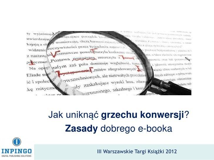 Jak uniknąć grzechu konwersji?    Zasady dobrego e-booka          III Warszawskie Targi Książki 2012