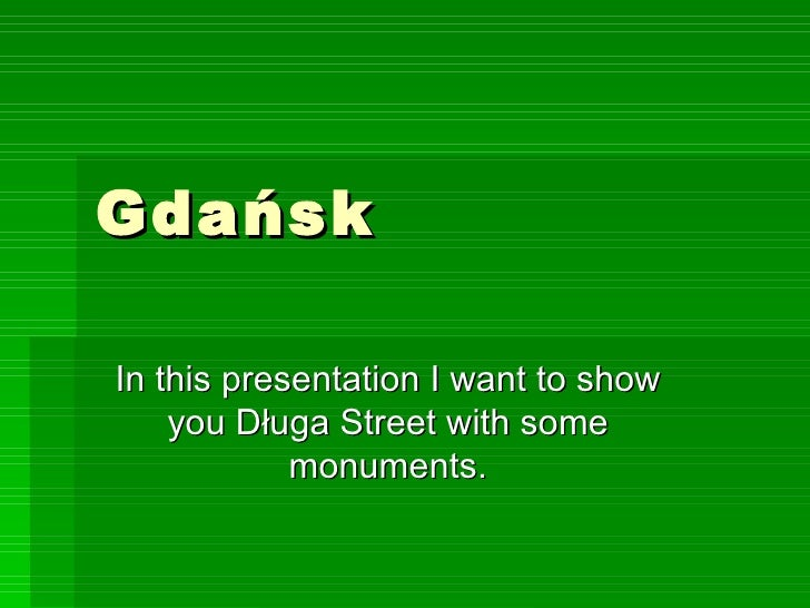 Gdańsk In this presentation I want to show you Długa Street with some monuments.