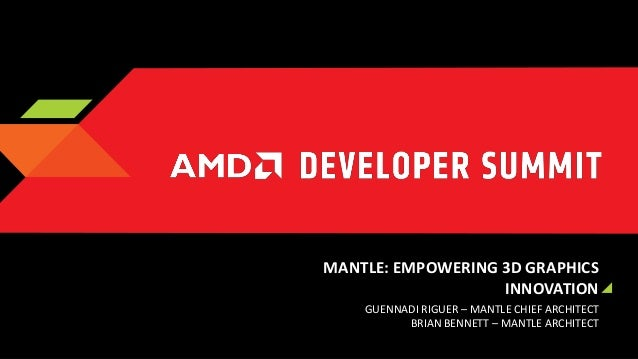 MANTLE: EMPOWERING 3D GRAPHICS INNOVATION GUENNADI RIGUER – MANTLE CHIEF ARCHITECT BRIAN BENNETT – MANTLE ARCHITECT