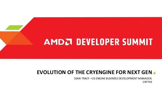 EVOLUTION	   OF	   THE	   CRYENGINE	   FOR	   NEXT	   GEN	    SEAN	   TRACY	   –US	   ENGINE	   BUSINESS	   DEVELOPMENT	  ...