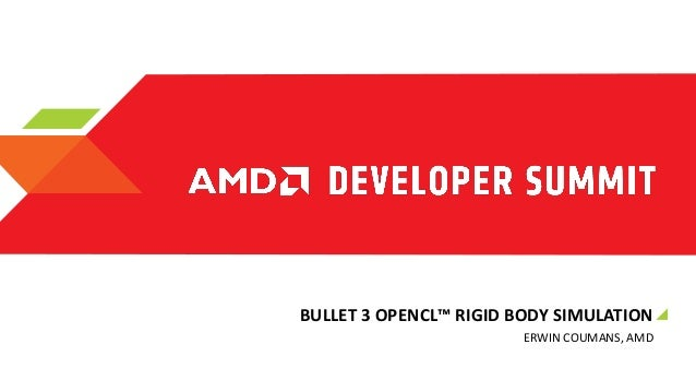 BULLET 3 OPENCL™ RIGID BODY SIMULATION ERWIN COUMANS, AMD