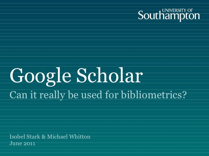 Google Scholar Can it really be used for bibliometrics? <ul><li>Isobel Stark & Michael Whitton June 2011 </li></ul>