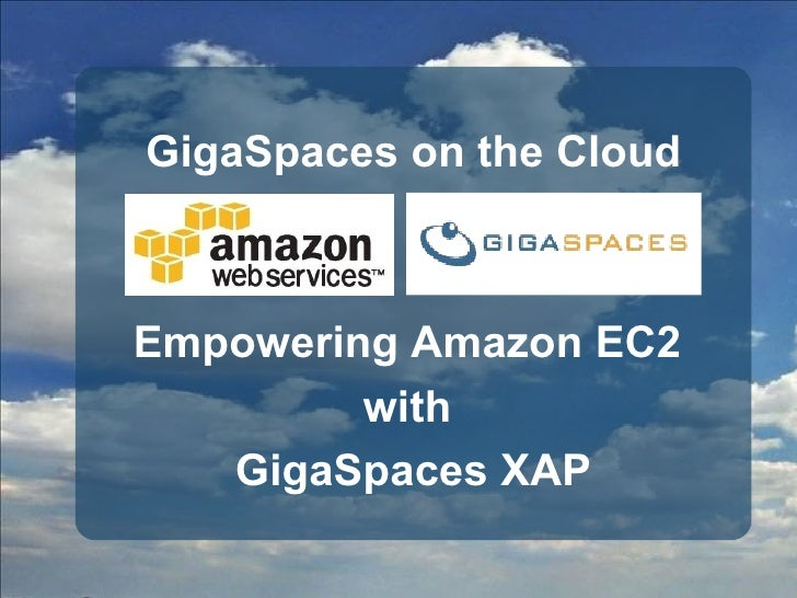 GigaSpaces on the Cloud Empowering Amazon EC2  with  GigaSpaces XAP