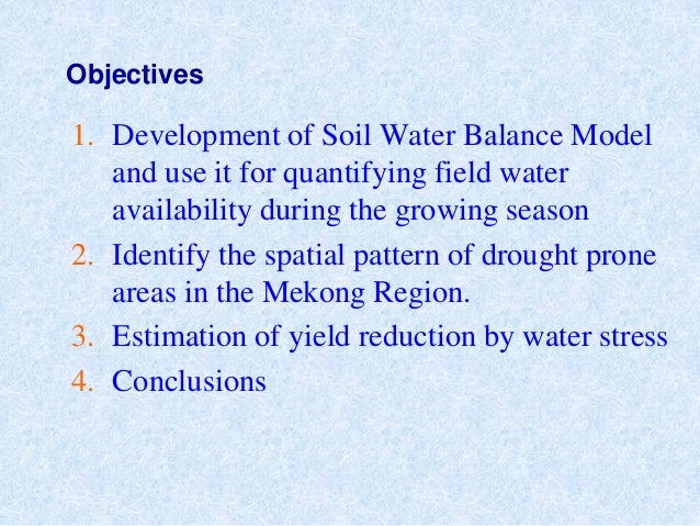 Objectives1. Development of Soil Water Balance Modeland use it for quantifying field wateravailability during the growing ...