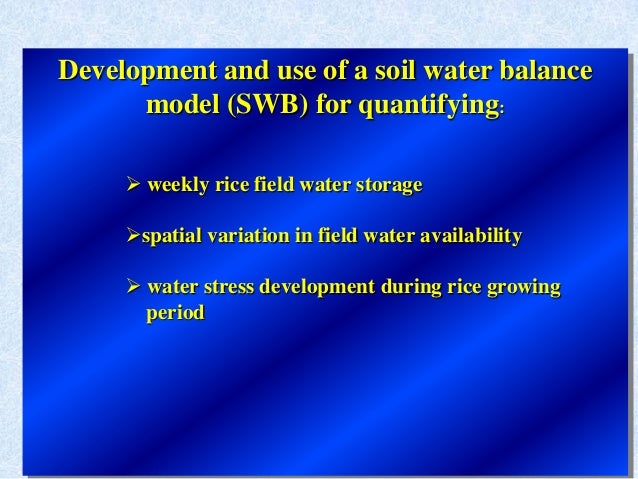Development and use of a soil water balancemodel (SWB) for quantifying: weekly rice field water storagespatial variation...