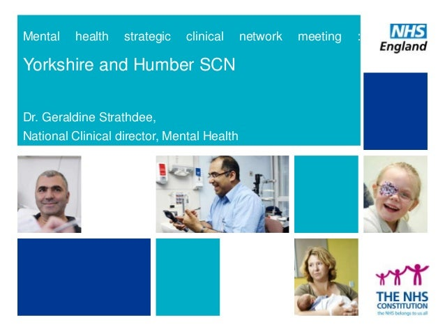 Mental  health  strategic  clinical  Yorkshire and Humber SCN Dr. Geraldine Strathdee, National Clinical director, Mental ...