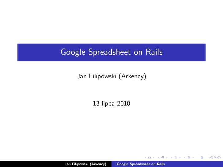 Google Spreadsheet on Rails       Jan Filipowski (Arkency)                 13 lipca 2010 Jan Filipowski (Arkency)   Google...
