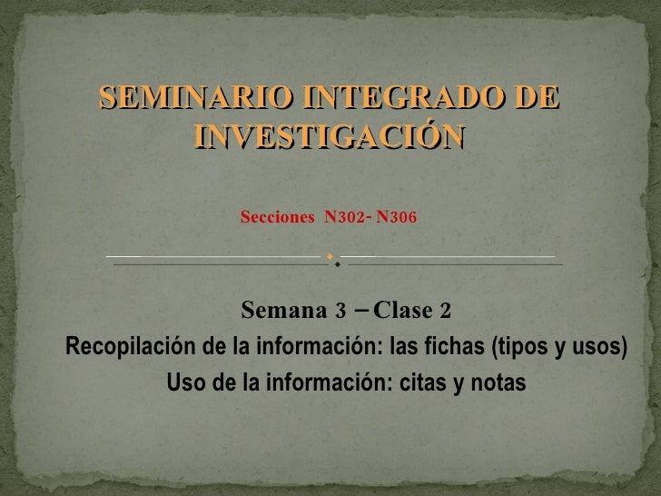 Semana 3 – Clase 2 Recopilación de la información: las fichas (tipos y usos) Uso de la información: citas y notas SEMINARI...