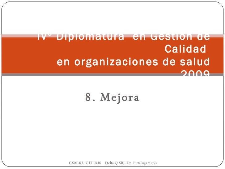 IVº Diplomatura  en Gestión de Calidad  en organizaciones de salud 2009 8. Mejora GS01-03- C17 -R10  Delta Q SRL Dr. Pitta...