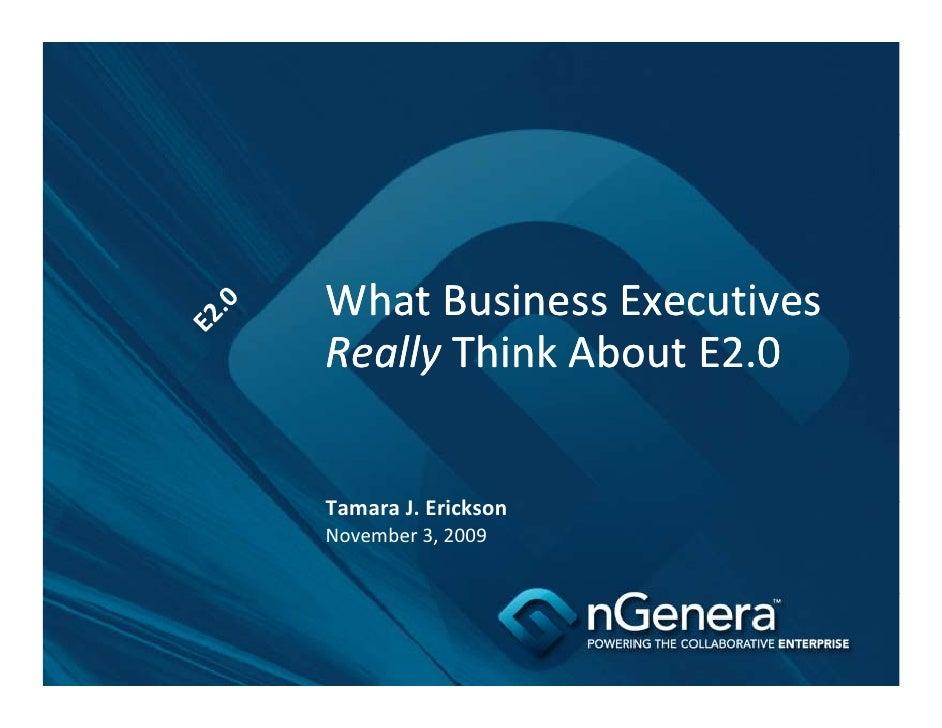 WhatBusinessExecutives Really ThinkAboutE2.0   TamaraJ.Erickson T      J Ei k November3,2009
