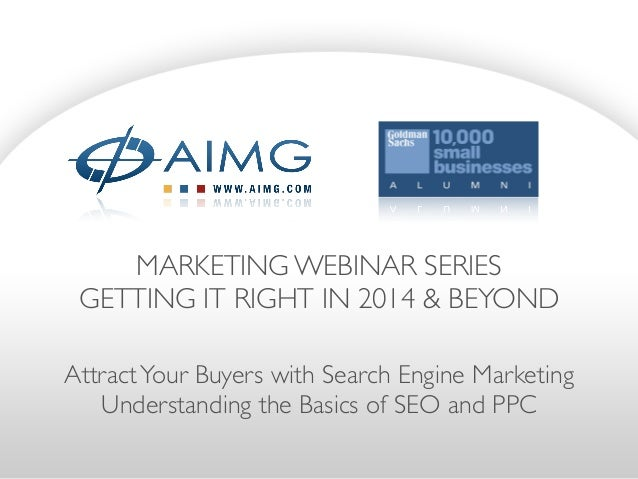 MARKETING WEBINAR SERIES  GETTING IT RIGHT IN 2014 & BEYOND AttractYour Buyers with Search Engine Marketing  Understandi...