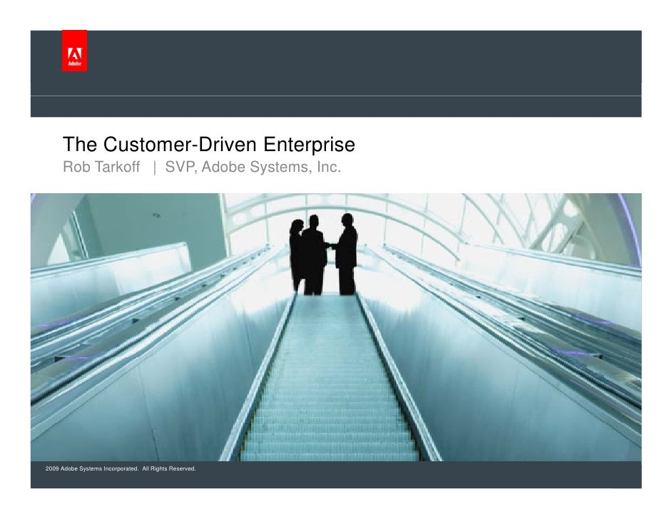 The Customer-Driven Enterprise      Rob Tarkoff      R b T k ff | SVP, Adobe Systems, Inc.                   SVP Ad b S   ...