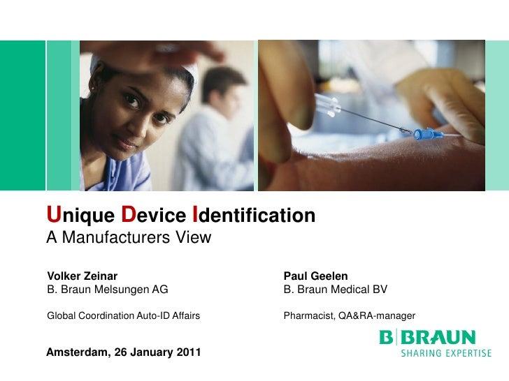 Unique Device IdentificationA Manufacturers ViewVolker Zeinar                         Paul GeelenB. Braun Melsungen AG    ...