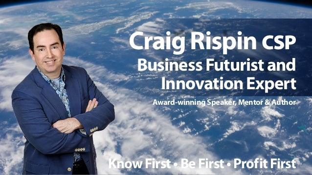 Craig Rispin CSP  #VTJOFTT'VUVSJTUBOE  *OOPWBUJPOYQFSU  XBSEXJOOJOH4QFBLFS .FOUPSVUIPS  ,OPX'JSTUt#F'JSTUt1SPGJU'JSTU