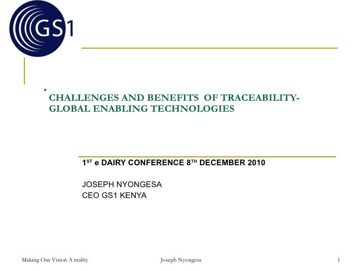 CHALLENGES AND BENEFITS  OF TRACEABILITY-GLOBAL ENABLING TECHNOLOGIES  1 ST  e DAIRY CONFERENCE 8 TH  DECEMBER 2010 JOSEPH...