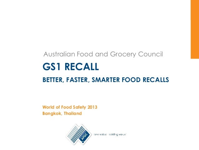 Australian Food and Grocery Council Australian Food and Grocery Council GS1 RECALL BETTER, FASTER, SMARTER FOOD RECALLS Wo...