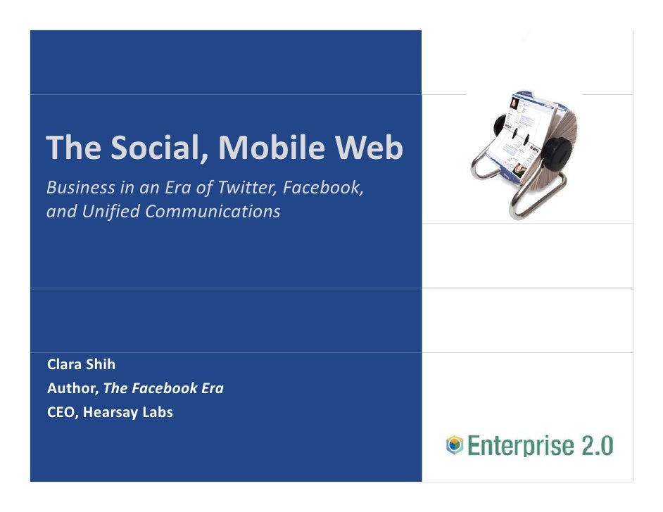 The Social, Mobile Web TheSocial,MobileWeb BusinessinanEraofTwitter,Facebook, andUnifiedCommunications     Cla...