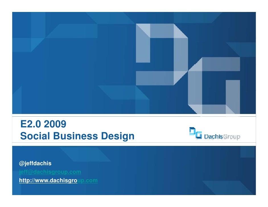E2.0 2009 Social Business Design  @jeffdachis jeff@dachisgroup.com http://www.dachisgroup.com