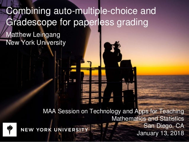 Combining auto-multiple-choice and Gradescope for paperless grading Matthew Leingang New York University MAA Session on Te...