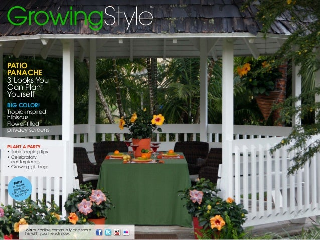 PATIOPANACHE3 Looks YouCan PlantYourselfBIG COLOR!Tropic-inspiredhibiscusFlower-filledprivacy screensPLANT A PARTY• Tables...